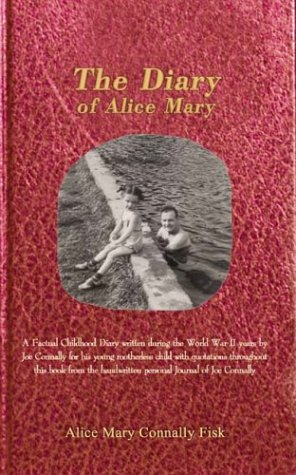 9781410798862: The Diary of Alice Mary: A Factual Childhood Diary Written During the World War II Years by Joe Connally for His Young Motherless Child with Qu