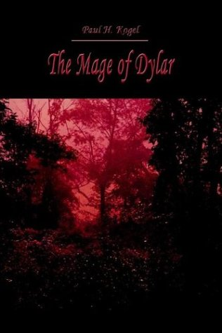 The Mage of Dylar: Paul H. Kogel