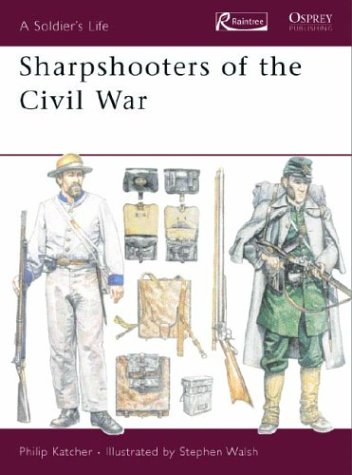 Sharpshooters of the Civil War (Soldier's Life): Katcher, Philip R.