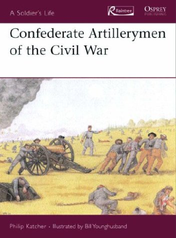 CONFEDERATE ARTILLERYMEN OF THE CIVIL WAR: Katcher, Philip, illustrated by Bill Younghusband