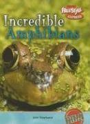 Incredible Amphibians (Incredible Creatures): Townsend, John