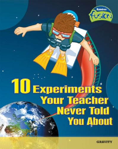 9781410919212: 10 Experiments Your Teacher Never Told You About: Gravity (Raintree Fusion: Physical Science)