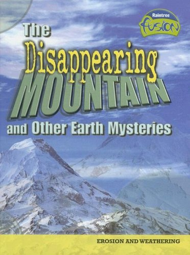 9781410919243: The Disappearing Mountain and Other Earth Mysteries: Erosion and Weathering (Raintree Fusion: Earth Science)
