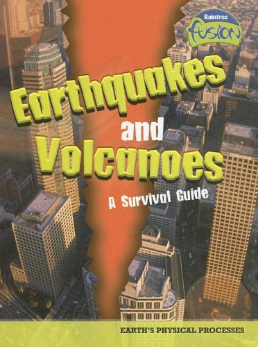 9781410919274: Earthquakes and Volcanoes - a Survival Guide: Earth's Physical Processes (Raintree Fusion: Earth Science)