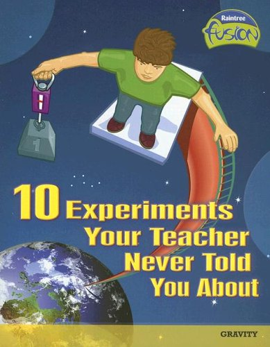 9781410919526: 10 Experiments Your Teacher Never Told You About: Gravity (Raintree Fusion: Physical Science)