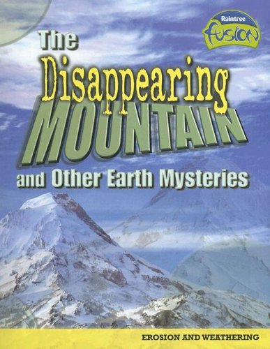 9781410919557: The Disappearing Mountain and Other Earth Mysteries: Erosion and Weathering (Raintree Fusion: Earth Science)