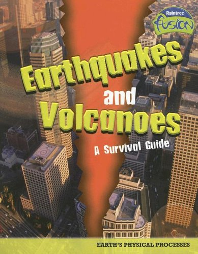 9781410919588: Earthquakes and Volcanoes - a Survival Guide: Earth's Physical Processes (Raintree Fusion: Earth Science)