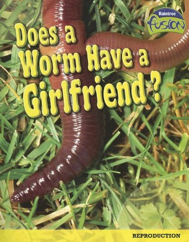 9781410919663: Does a Worm Have a Girlfriend?: Reproduction (Raintree Fusion: Life Science)