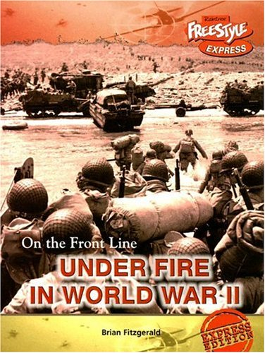 9781410922052: Under Fire in World War II (On the Front Line)