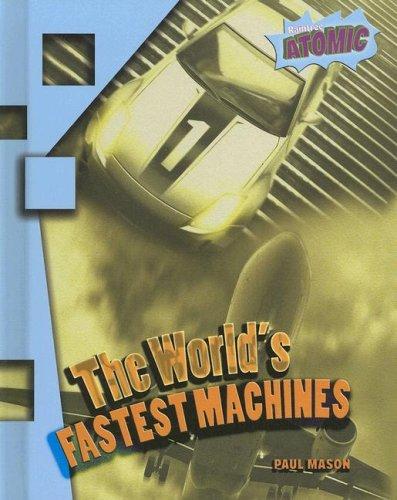 9781410924940: The World's Fastest Machines (Raintree Atomic)