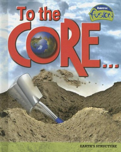 9781410925770: To the Core!: Earth's Structure (Raintree Fusion: Earth Science)