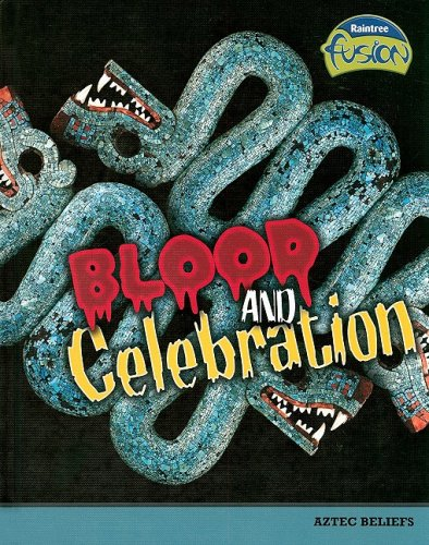 9781410928917: Blood and Celebration: Aztec Beliefs (Raintree Fusion: World History)