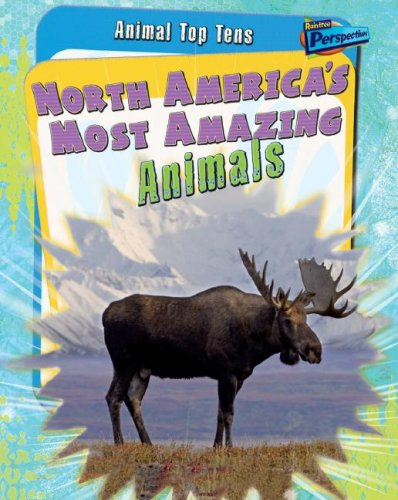 9781410930965: North America's Most Amazing Animals (Animal Top Tens)