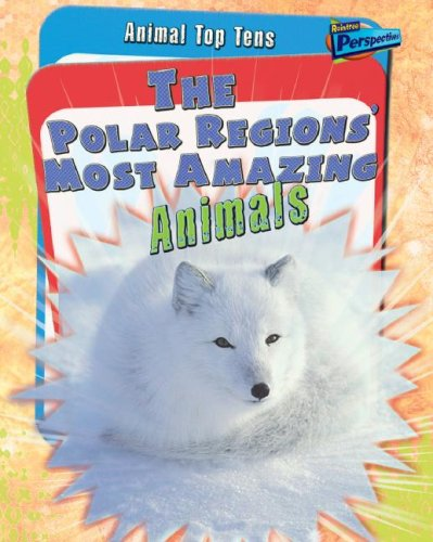 9781410930989: The Polar Regions' Most Amazing Animals (Animal Top Tens)