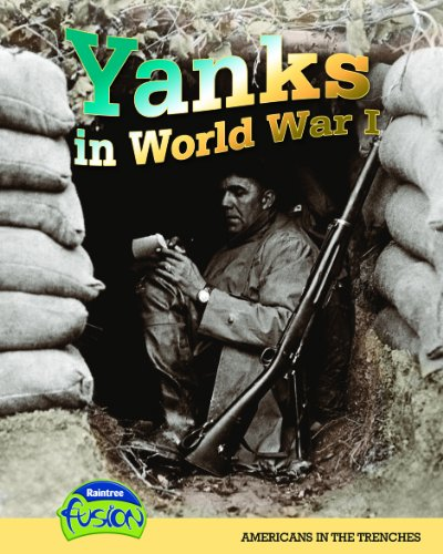 9781410931108: Yanks in World War I: Americans in the Trenches (American History Through Primary Sources)