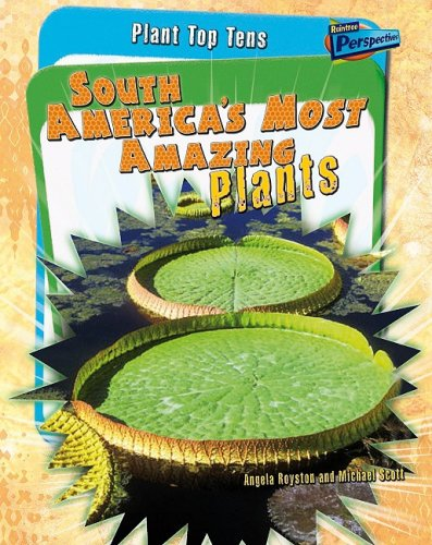 South Americas Most Amazing Plants (Plant Top Tens): Royston, Angela; Scott, Michael