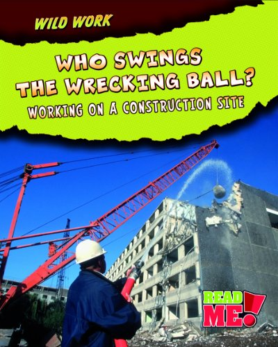 Who Swings the Wrecking Ball?: Working on a Construction Site (Read Me!): Mary Meinking
