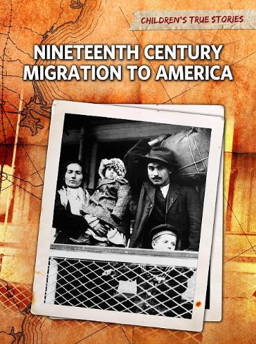 9781410940803: Nineteenth Century Migration to America (Children's True Stories: Migration)