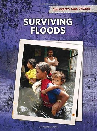Surviving Floods (Children's True Stories: Natural Disasters): Elizabeth Raum