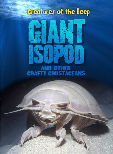 Giant Isopods and Other Crafty Crustaceans (Creatures of the Deep): Moore, Heidi