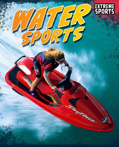 Water Sports (Extreme Sports) 9781410942265 Water Sports introduces readers to a variety of extreme water sports from around the world!