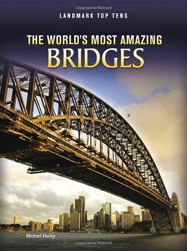 9781410942388: The World's Most Amazing Bridges (Landmark Top Tens)