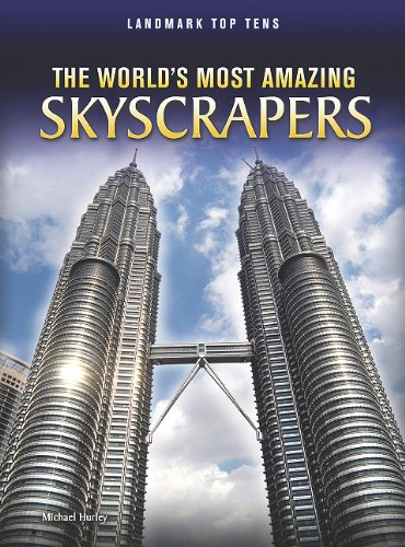 The World's Most Amazing Skyscrapers (Landmark Top Tens): Michael Hurley
