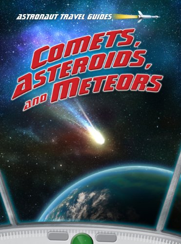9781410945761: Comets, Asteroids, and Meteors (Astronaut Travel Guides)