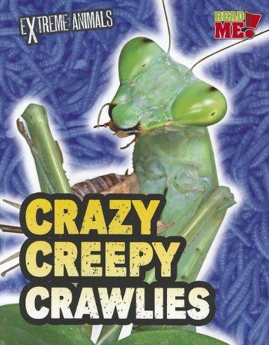 Crazy Creepy Crawlies (Extreme Animals): Isabel Thomas