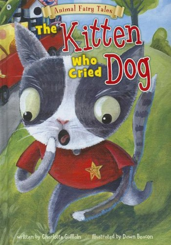 The Kitten Who Cried Dog (Animal Fairy Tales): Guillain, Charlotte
