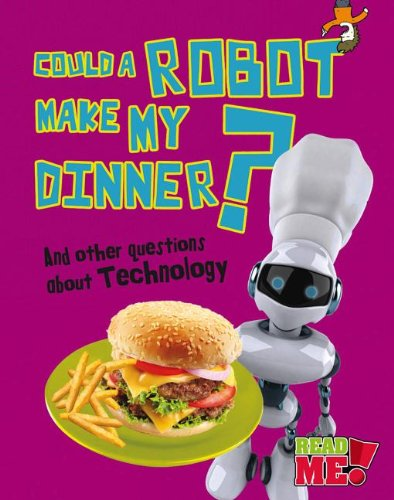 9781410952066: Could a Robot Make My Dinner?: And other questions about Technology (Questions You Never Thought You'd Ask)