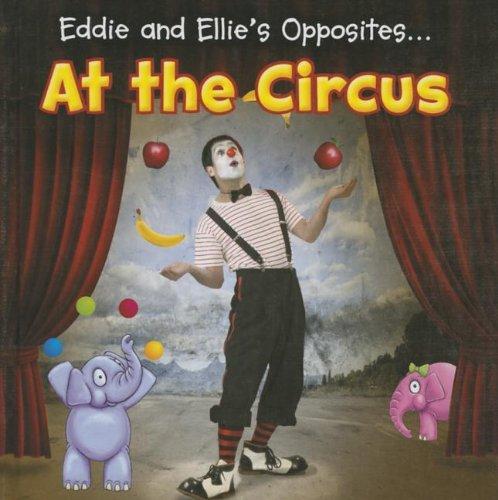 Eddie and Ellie's Opposites... at the Circus: Nunn, Daniel