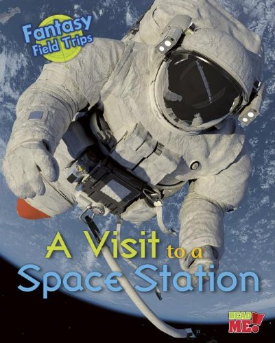 A Visit to a Space Station: Fantasy Science Field Trips (Read Me!): Throp, Claire