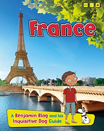 France: A Benjamin Blog and His Inquisitive Dog Guide (Country Guides, with Benjamin Blog and his ...