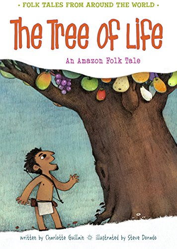 The Tree of Life: An Amazonian Folk Tale (Folk Tales From Around the World): Guillain, Charlotte