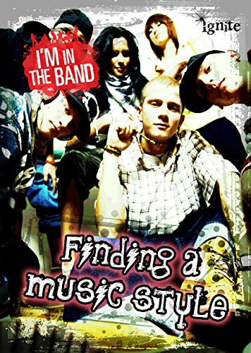 Finding a Music Style (Ignite: I'm in the Band): Miller, Adam