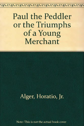 9781411500358: Title: Paul the Peddler or the Triumphs of a Young Mercha