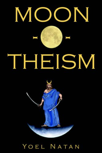 9781411601062: Moon-o-theism: Religion of a War and Moon God Prophet, Volume I of II 1-4116-0106-8