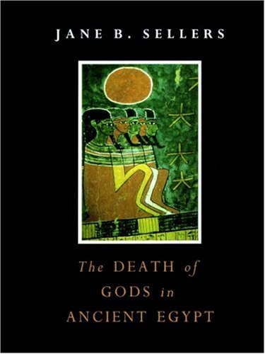 The Death of Gods in Ancient Egypt: Sellers, Jane