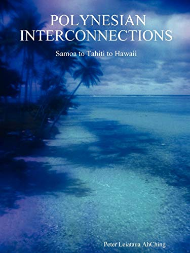 Polynesian Interconnections: Samoa to Tahiti to Hawaii: Ahching, Peter Leiataua