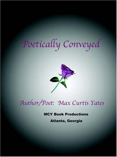 Poetically Conveyed: Max Curtis Yates