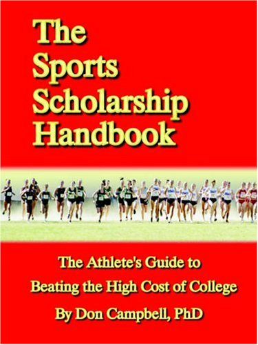 The Sports Scholarship Handbook: The Athlete's Guide: Campbell, Don