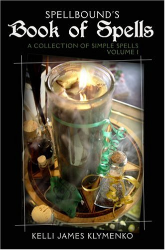 Book of Spells, Volume I (Spellbound's Magickal Series, Volume 1): Kelli James Klymenko