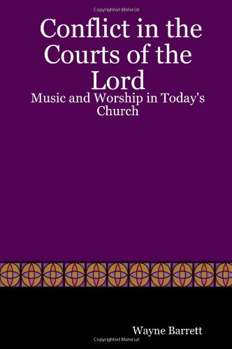 Conflict in the Courts of the Lord: Music and Worship in Today's Church: Barrett, Wayne