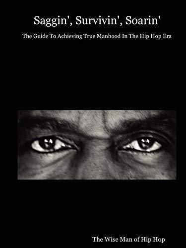 9781411612419: Saggin', Survivin', Soarin': The Guide to Achieving True Manhood in the Hip Hop Era