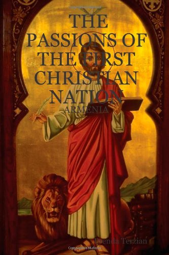 9781411612556: THE PASSIONS OF THE FIRST CHRISTIAN NATION: ARMENIA