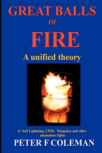 9781411612761: Great Balls of Fire-A unified theory of ball lightning,UFOs, Tunguska and other anomalous lights