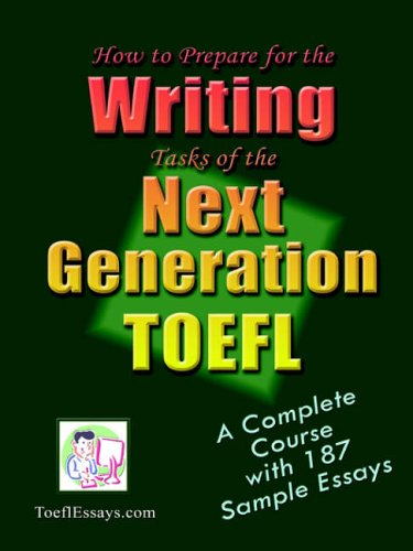 How to Prepare for the Writing Tasks of the Next Generation TOEFL - A Complete Course with 187 ...