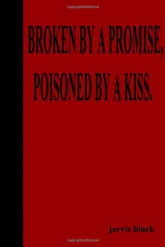 Broken By A Promise, Poisoned By A Kiss: Black, Jarvis