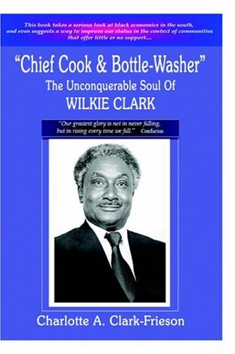 9781411618091: Chief Cook & Bottle-Washer: The Unconquerable Soul of Wilkie Clark